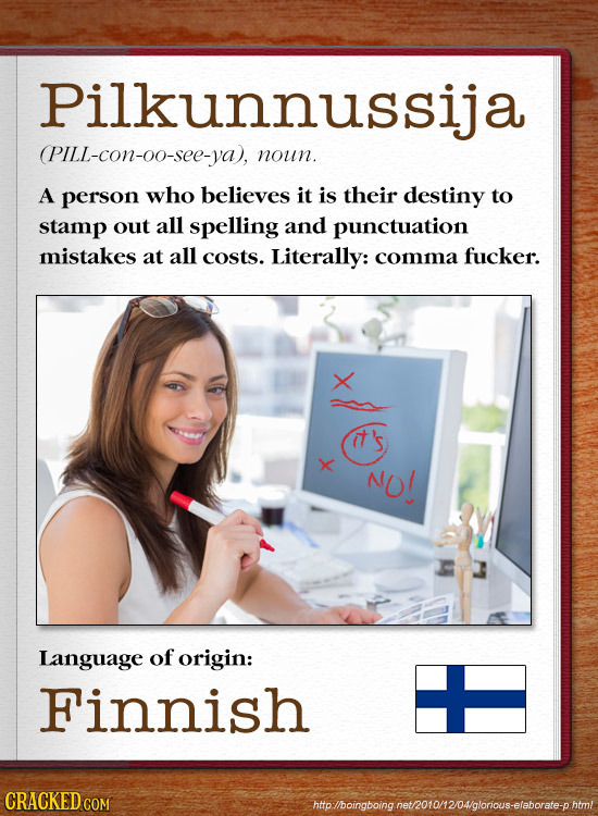 Pilkunnussija (PILL-con-o0-see-ya), noun. A person who believes it is their destiny to stamp out all spelling and punctuation mistakes at all costs. L
