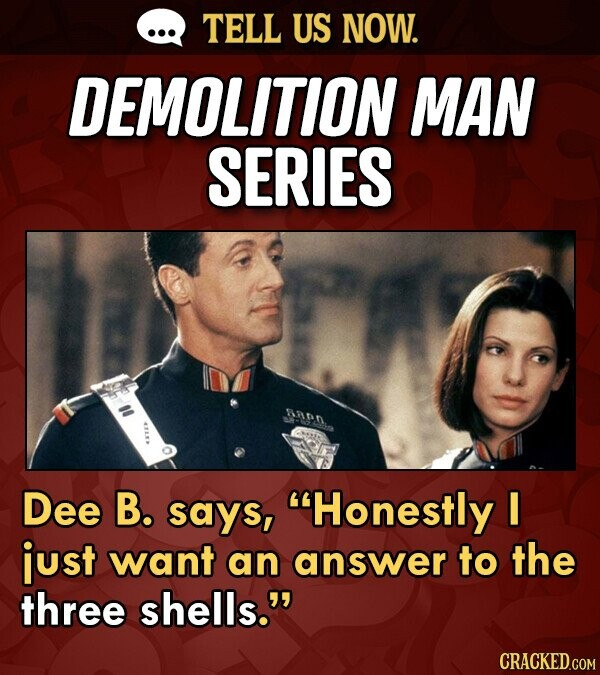 TELL US NOW. DEMOLITION MAN SERIES RRN Dee B. says, Honestly I just want an answer to the three shells.