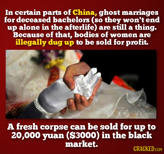 In certain parts of China, ghost marriages for deceased bachelors (so they won't end up alone in the afterlife) are still a thing. Because of that, bo
