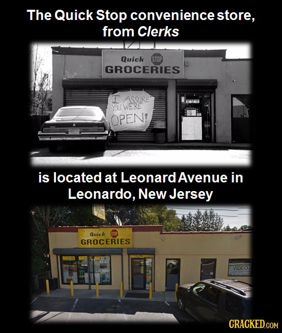 The Quick Stop convenience store, from Clerks Quick STOP GROCERIES I ASSURE YOWERE OPEN! is located at Leonard Avenue in Leonardo, New Jersey Quick GR