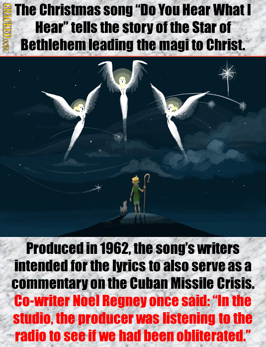 CRAOR The Christmas song Do YOU Hear What I Hear tells the story of the Star of Bethlehem leading the magi to Christ. Produced in 1962, the song's w