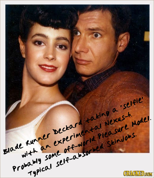 'seIfie' a taking Nexus-b. MOdLI. beckard PIeasure RunnEr experimenta Skinjobs. an Blade off-worId with SOME self_absorbed Probably Typica! CRACKEDCON