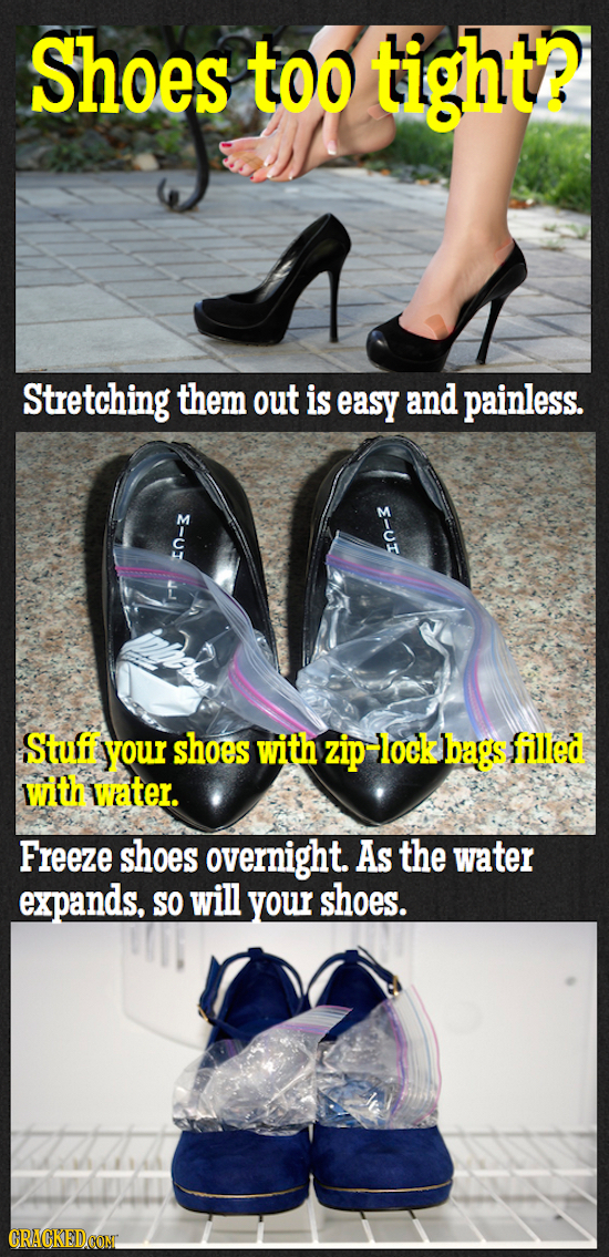 Shoes too tight? Stretching them out is easy and painless. Stuf your shoes with zip lock bags filed with water. Freeze shoes overnight. As the water e