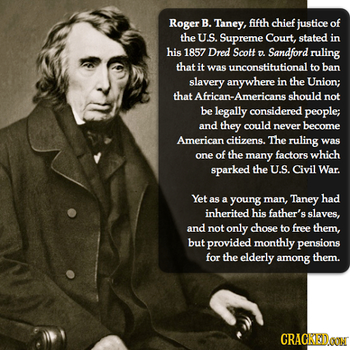 Roger B. Taney, fifth chief justice of the U.S. Supreme Court, stated in his 1857 Dred Scott D. Sandford ruling that it was unconstitutional to ban sl