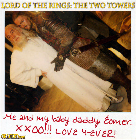 LORD OF THE RINGS: THE TWO TOWERS Me and my baby daddy, Eomer. Xxo0!!! LOVE 4-EVER! CRACKEDOON