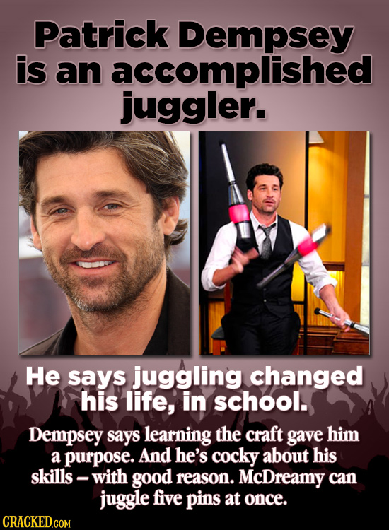 Patrick Dempsey is an accomplished juggler. He says juggling changed his life, in school. Dempsey says learning the craft gave him a purpose. And he's