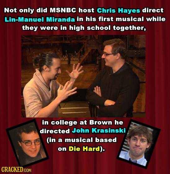 Not only did MSNBC host Chris Hayes direct Lin-Manuel Miranda in his first musical while they were in high school together, in college at Brown he dir