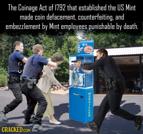 The Coinage Act of 1792 that established the US Mint made coin defacement, counterfeiting. and embezzlement by Mint employees punishable by death. o z