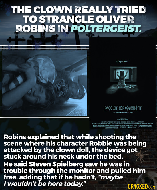 THE CLOWN REALLY TRIED TO STRANGLE OLIVER ROBINS IN POLTERGEIST. Tho're ho:' POLTERGEIST inesy Kat Robins explained that while shooting the scene whe
