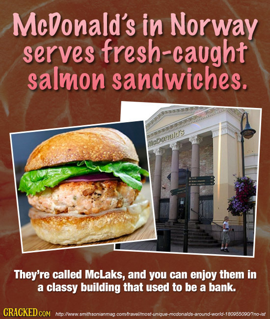 Mcdonald's in Norway serves fresh-caught salmon sandwiches. icooraic/s They're called McLaks, and you can enjoy them in a classy building that used to