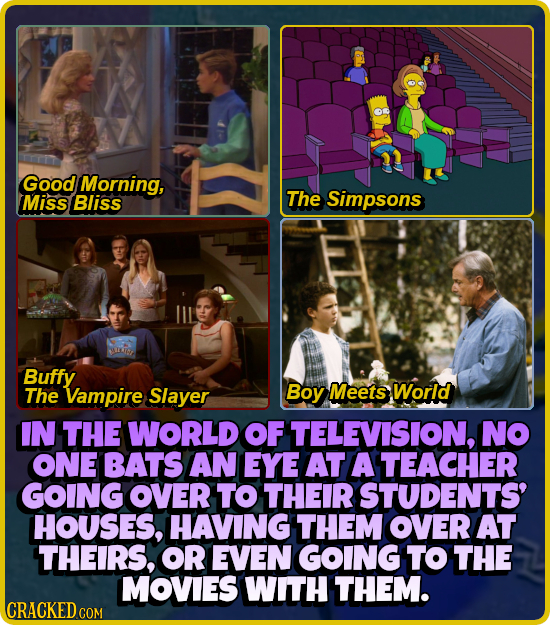 Good Morning, Miss Bliss The Simpsons Buffy The Vampire Slayer Boy Meets World IN THE WORLD OF TELEVISION, No ONE BATS AN EYE AT A TEACHER GOING OVER