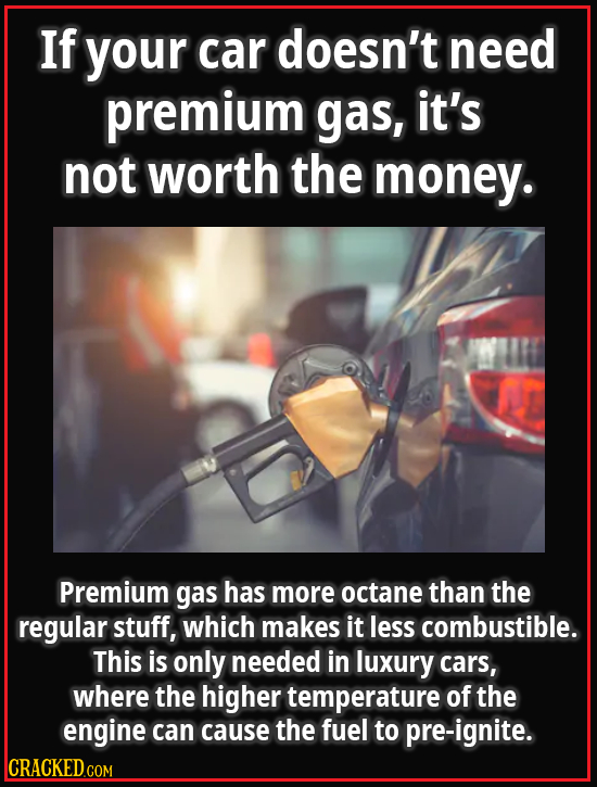 If your car doesn't need premium gas, it's not worth the money. Premium gas has more octane than the regular stuff, which makes it less combustible. T