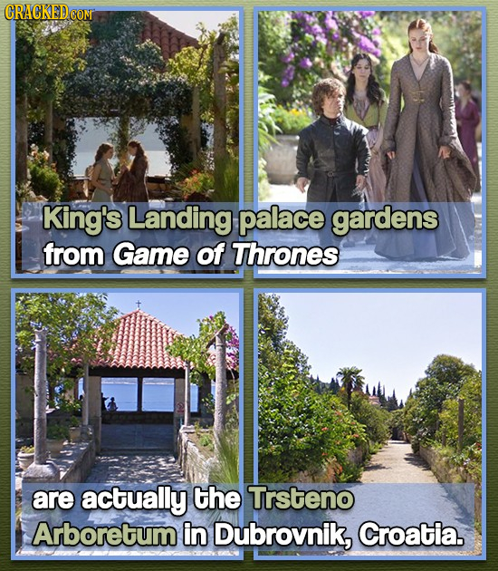 King's Landing palace gardens from Game of Thrones are actually the Trsteno Arboretum in Dubrovnik, Croatia.