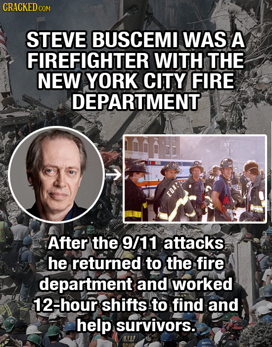 CRACKED C COM STEVE BUSCEMI WAS A FIREFIGHTER WITH THE NEW YORK CITY FIRE DEPARTMENT EDK! After the 9/11 attacks he returned to the fire department an