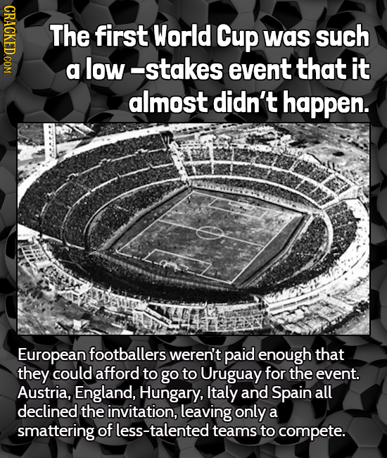 GRAGT The first World Cup was such a low -stakes event that it almost didn't happen. European footballers weren't paid enough that they could afford t