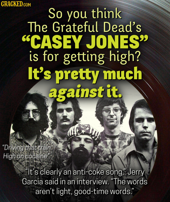 CRACKEDCOr So you think The Grateful Dead's CASEY JONES is for getting high? It's pretty much against it. Driving thattrrain Highoncocaine oncocain