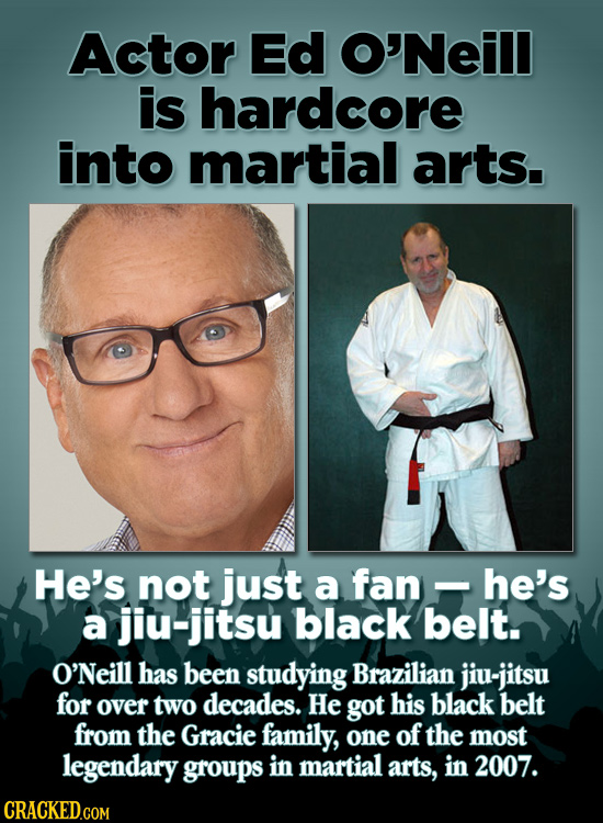 Actor Ed O'Neill is hardcore into martial arts. He's not just a fan he's a jiu-jitsu black belt. O'Neill has been studying Brazilian jiu-jitsu for ove