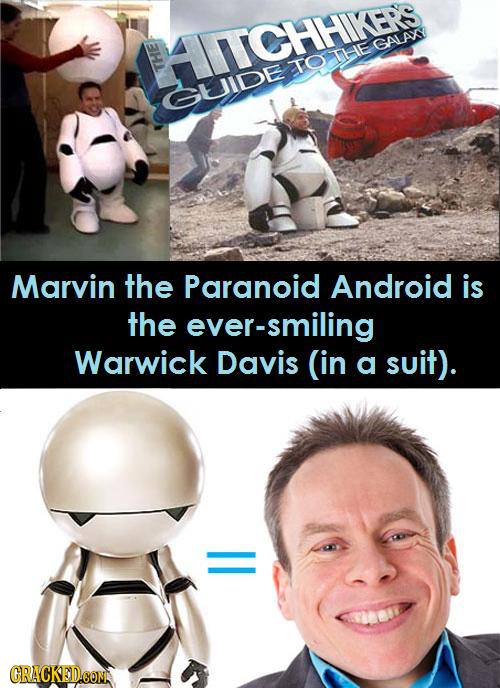 ATCHHIKERS GALAX TOTHIE THE GUIDE Marvin the Paranoid Android is the ever-smiling Warwick Davis (in a suit). CRACKEDCON