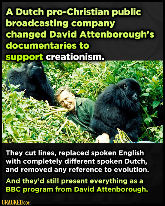 A Dutch Christian public broadcasting company changed David Attenborough's documentaries to support creationism. They cut lines, replaced spoken Engli