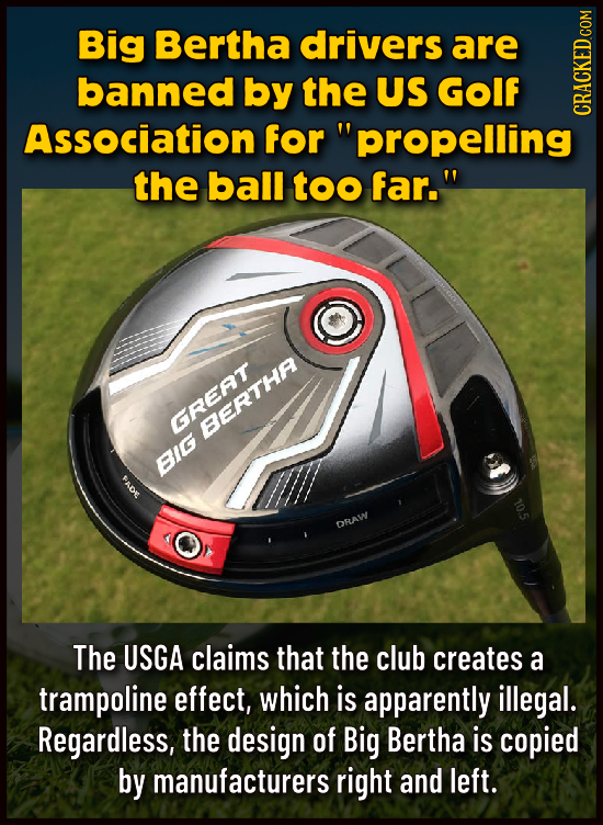 Big Bertha drivers are banned by the US Golf Association for propelling CRAC the ball too far. GREATT BERTHP BIG ADE DRAW The USGA claims that the c