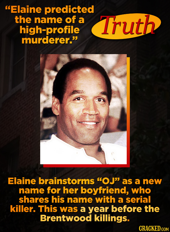 Elaine predicted the name of a Truth high-profile murderer. Elaine brainstorms OJ as a new name for her boyfriend, who shares his name with a seri