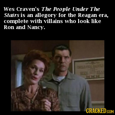 Wes Craven's The People Under The Stairs is an allegory for the Reagan era, complete with villains who look like Ron and Nancy. 20E 06 CRACKEDGOM