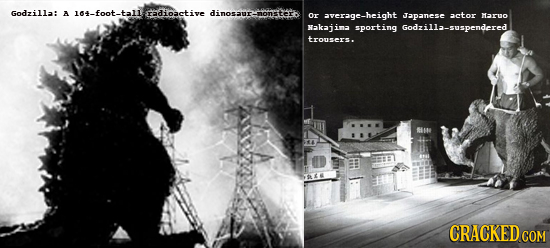 Godzilla: A 104-foot-tall radioactive dinosur-non Or average-height Japanese actor MARO Nakai ina sporting Godzilla-suspendered trousers. CRACKED