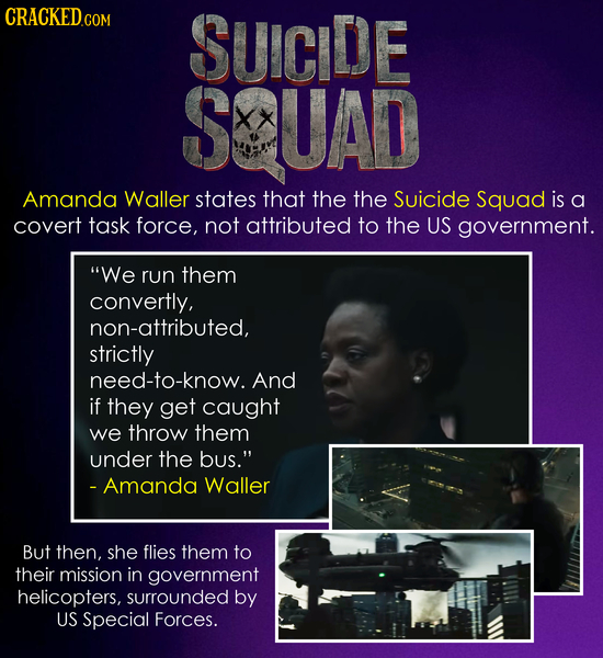 SUICIDE SQUAD Amanda Waller states that the the Suicide Squad is a covert task force, not attributed to the US government. We run them convertly, non