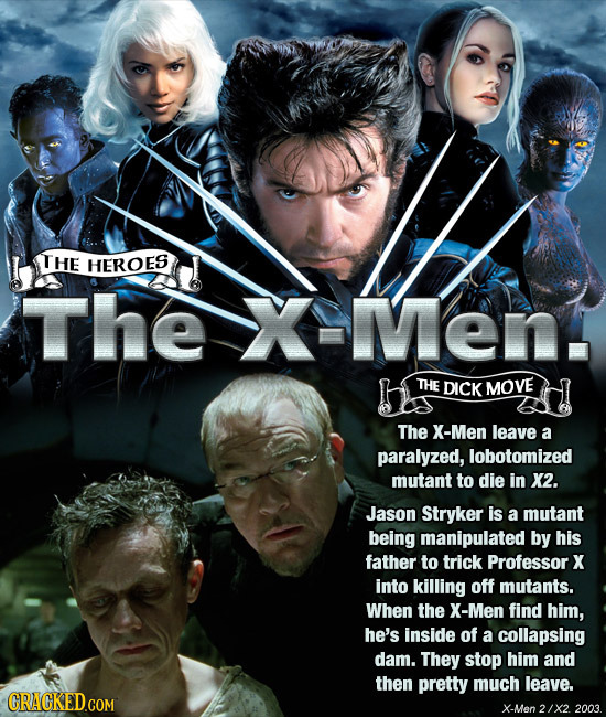 THE HEROES The XMent THE DICK MOVE The X-Men leave a paralyzed, lobotomized mutant to die in X2. Jason Stryker is a mutant being manipulated by his fa