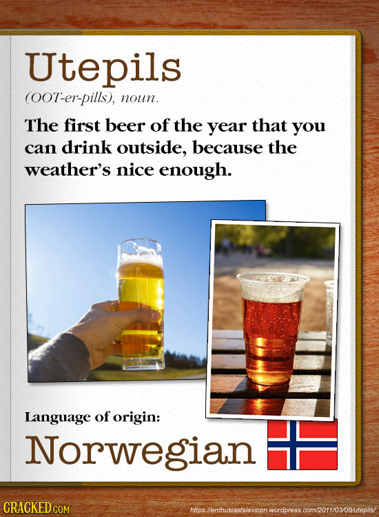 Utepils (OOT-er-pills), noun. The first beer of the year that you can drink outside, because the weather's nice enough. Language of origin: Norwegian