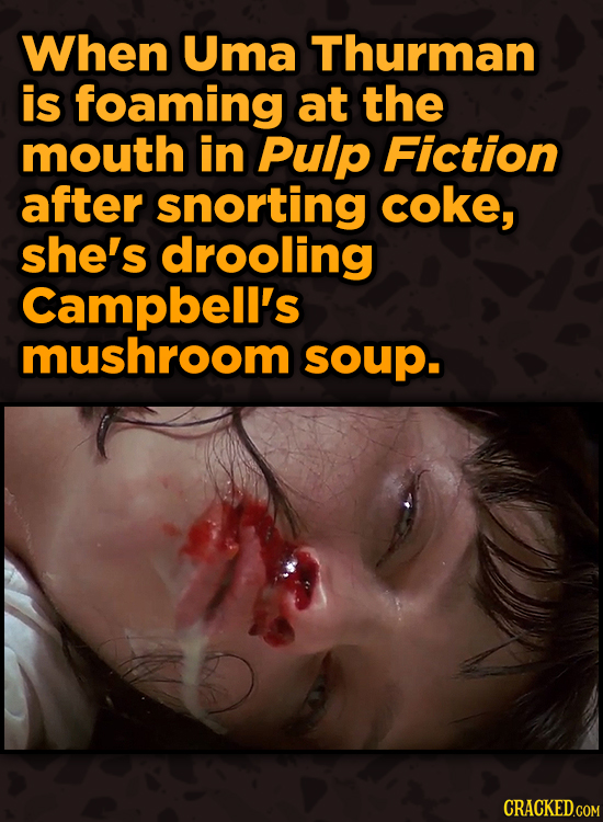 Surprising Ways Beloved Movies Accomplished Their Effects - When Uma Thurman is foaming at the mouth in Pulp Fiction after snorting coke,