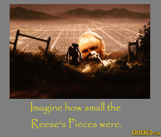 Imagine how small the Reese's Pieces were.