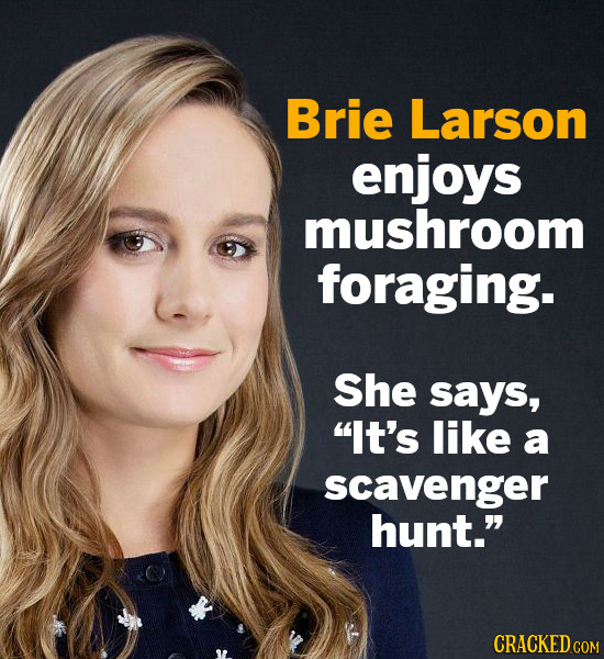 Brie Larson enjoys mushroom foraging. She says, It's like a scavenger hunt.