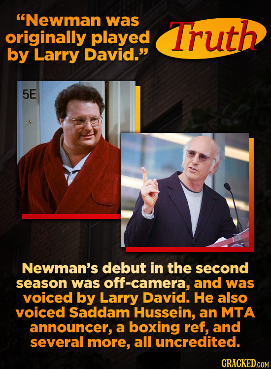Newman was originally Truth played by Larry David. 5E Newman's debut in the second season was camera, and was voiced by Larry David. He also voiced