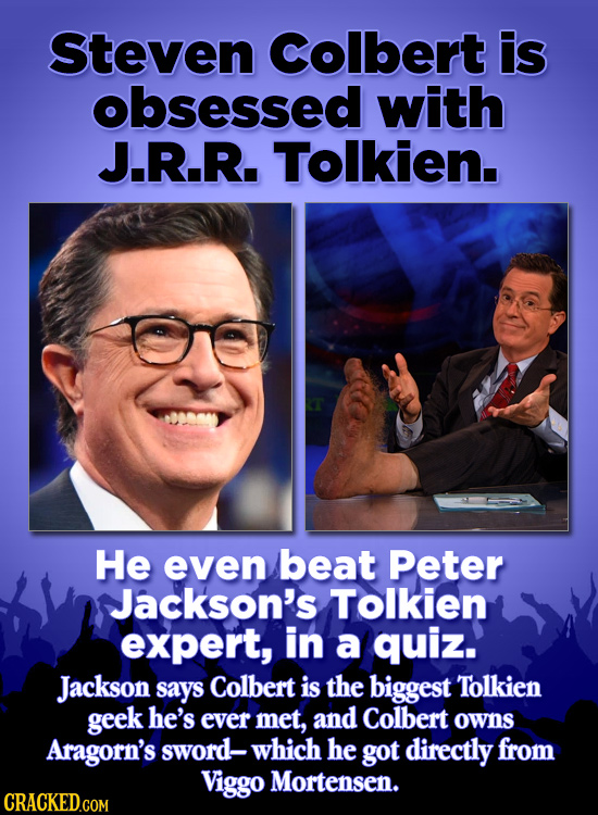 Steven Colbert is obsessed with J.R.R. Tolkien. He even beat Peter Jackson's Tolkien expert, in a quiz. Jackson says Colbert is the biggest Tolkien ge