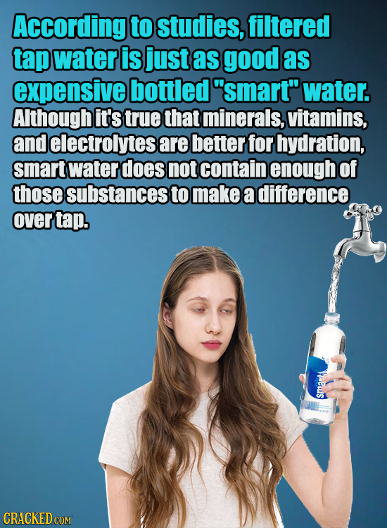 According to studies, filtered tap water is just as good as expensive bottled 'smart water. Although it's true that minerals, vitamins, and electrol