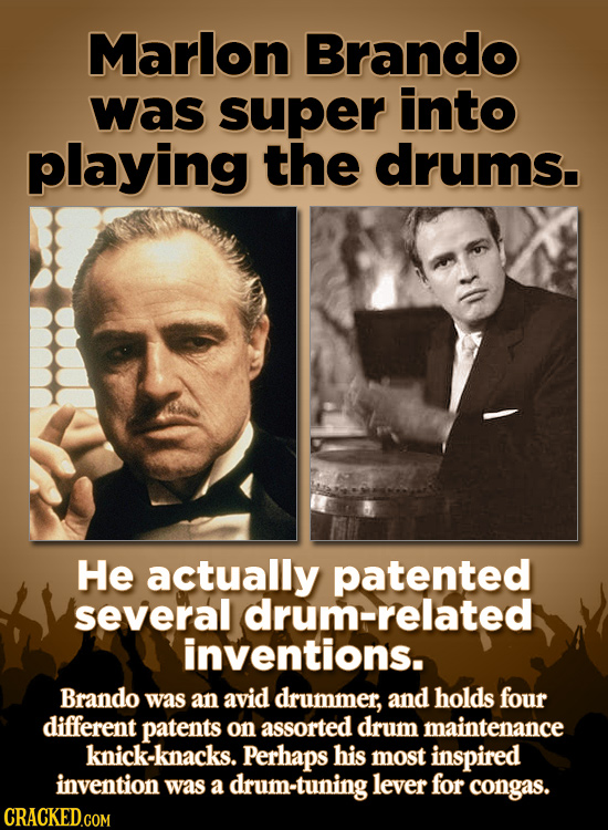 Marlon Brando was super into playing the drums. He actually patented several drum-related inventions. Brando was an avid drummer, and holds four diffe