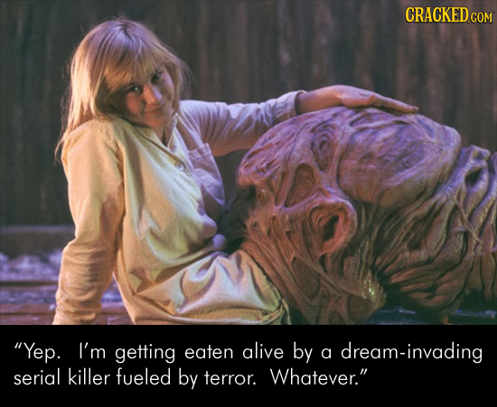 CRACKED COM Yep. I'm getting eaten alive by a dream-invading serial killer fueled by terror. Whatever.