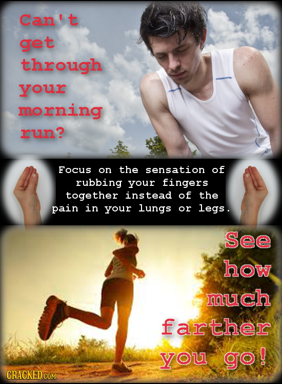 Can't get through your morning run? Focus on the sensation of rubbing your fingers together instead of the pain in your lungs or legs . See how much f