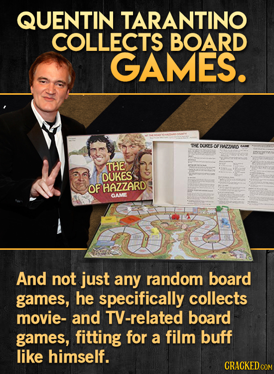 QUENTIN TARANTINO COLLECTS BOARD GAMES. THE DUKES OF HAZZARD CAME THE DUKES OF HAZZARD GAME And not just any random board games, he specifically colle