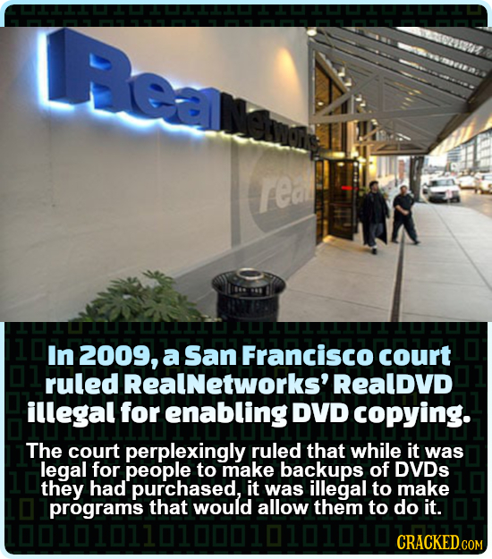 LRealnaemns rea In 2009, a San Francisco court ruled Realnetworks' Realdvd illegal for enabling DVD copying. The court perplexingly ruled that while i