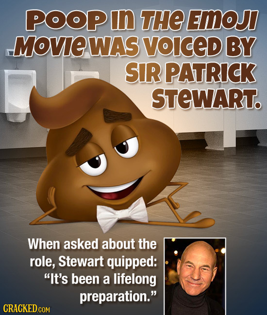 POOP In THE EMoJI MOVE WAS VOICeD BY SIR PATRICK STEWART. When asked about the role, Stewart quipped: It's been a lifelong preparation. CRACKED COM