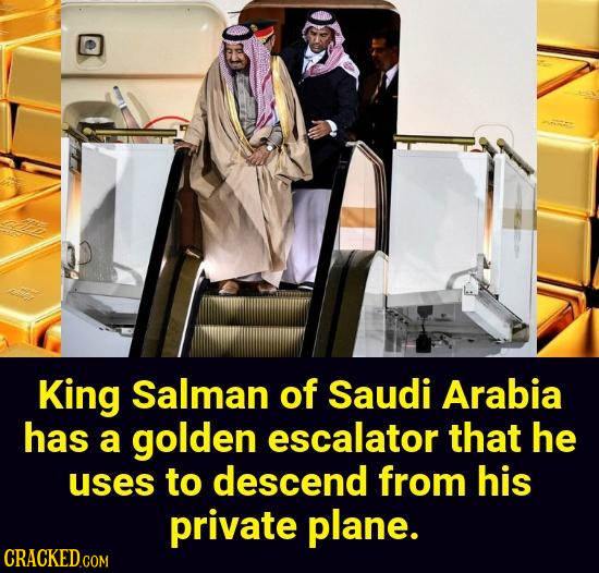 King Salman of Saudi Arabia has a golden escalator that he uses to descend from his private plane.