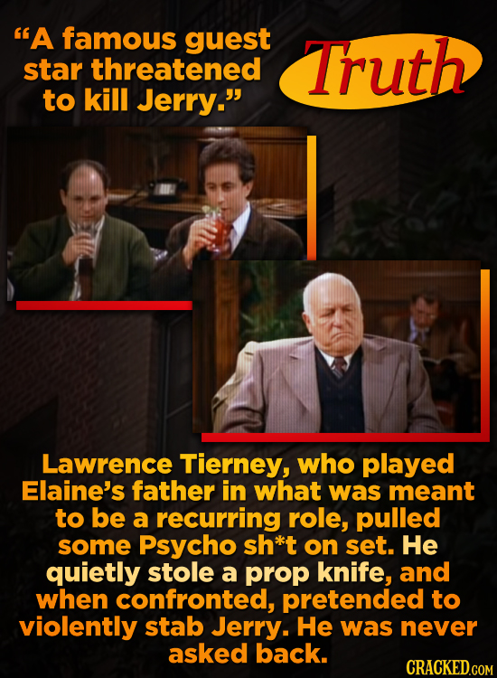 A famous guest Truth star threatened to kill Jerry. Lawrence Tierney, who played Elaine's father in what was meant to be a recurring role, pulled so
