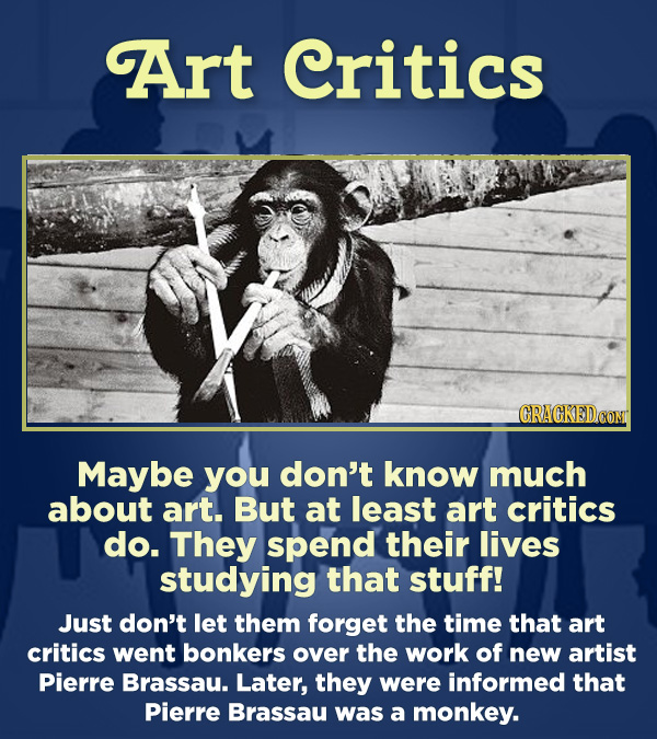 15 Respected Groups Who Aren't So Elite As People Say - Maybe you don't know much about art. But at least art critics do. They spend their lives stu