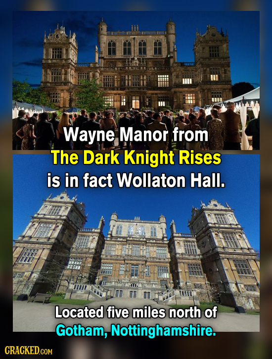 wiTTM M KTENT TE Wayne Manor from The Dark Knight Rises is in fact Wollaton Hall. Located five miles north of Gotham, Nottinghamshire. CRACKED.COM