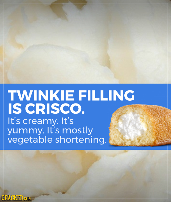 TWINKIE FILLING IS CRISCO. It's creamy. It's yummy. It's mostly vegetable shortening.