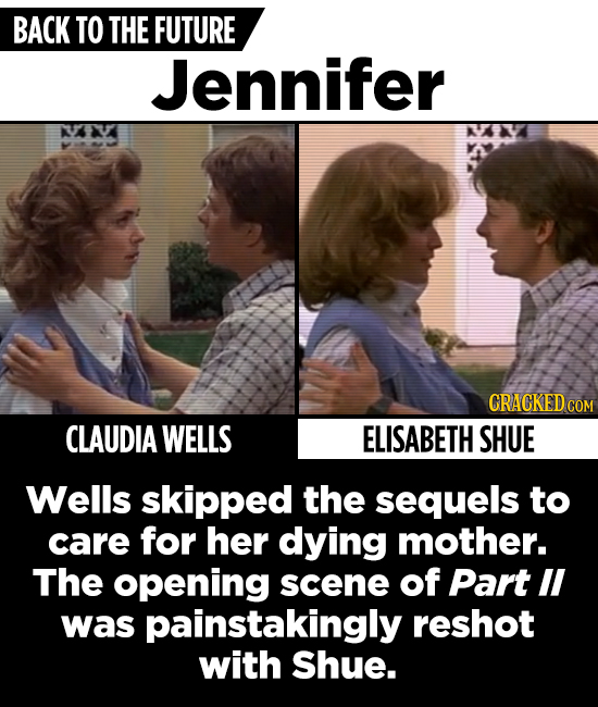 BACK TO THE FUTURE Jennifer CRACKED cO CLAUDIA WELLS ELISABETH SHUE Wells skipped the sequels to care for her dying mother. The opening scene of Part