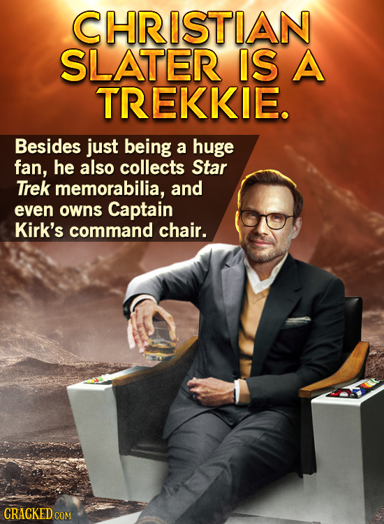 CHRISTIAN SLATER IS A TREKKIE. Besides just being a huge fan, he also collects Star Trek memorabilia, and even owns Captain Kirk's command chair. CRAC