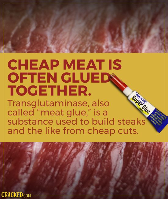 CHEAP MEAT IS OFTEN GLUED TOGETHER. Super MAENEHETSL Transglutaminase, also Glve called meat glue, is a substance used to build steaks and the like